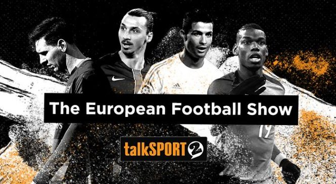European Football Show Podcast on talkSPORT 2, December 6 2017