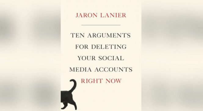 Book excerpt: Jaron Lanier's 'Ten Arguments for Deleting Your Social Media Accounts'